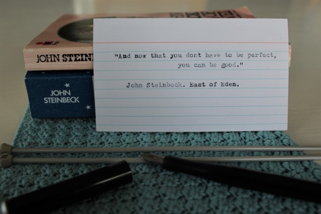 John Steinbeck Quotation. And now that you don't have to be perfect, you can be good.'